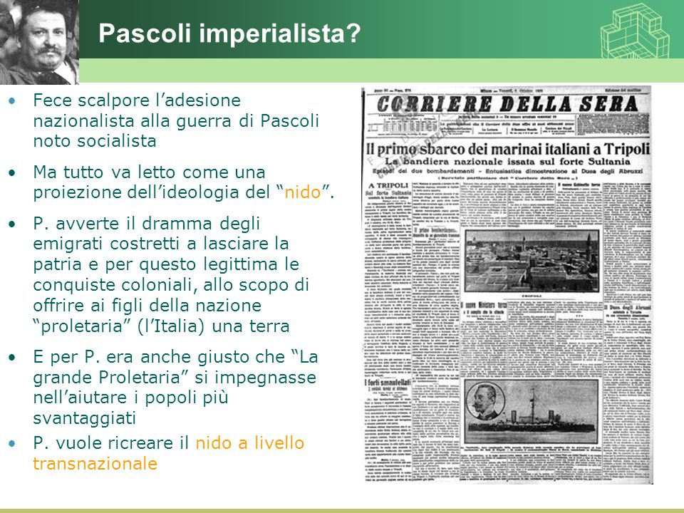 Pascoli imperialista Fece scalpore l'adesione nazionalista alla guerra di Pascoli noto socialista.