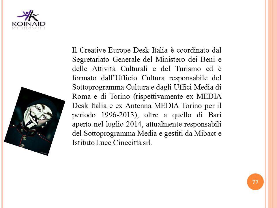 Il Creative Europe Desk Italia è coordinato dal Segretariato Generale del Ministero dei Beni e delle Attività Culturali e del Turismo ed è formato dall'Ufficio Cultura responsabile del Sottoprogramma Cultura e dagli Uffici Media di Roma e di Torino (rispettivamente ex MEDIA Desk Italia e ex Antenna MEDIA Torino per il periodo 1996-2013), oltre a quello di Bari aperto nel luglio 2014, attualmente responsabili del Sottoprogramma Media e gestiti da Mibact e Istituto Luce Cinecittà srl.