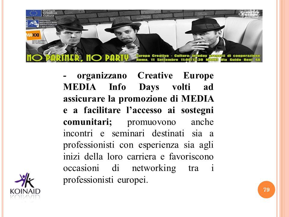 - organizzano Creative Europe MEDIA Info Days volti ad assicurare la promozione di MEDIA e a facilitare l'accesso ai sostegni comunitari; promuovono anche incontri e seminari destinati sia a professionisti con esperienza sia agli inizi della loro carriera e favoriscono occasioni di networking tra i professionisti europei.