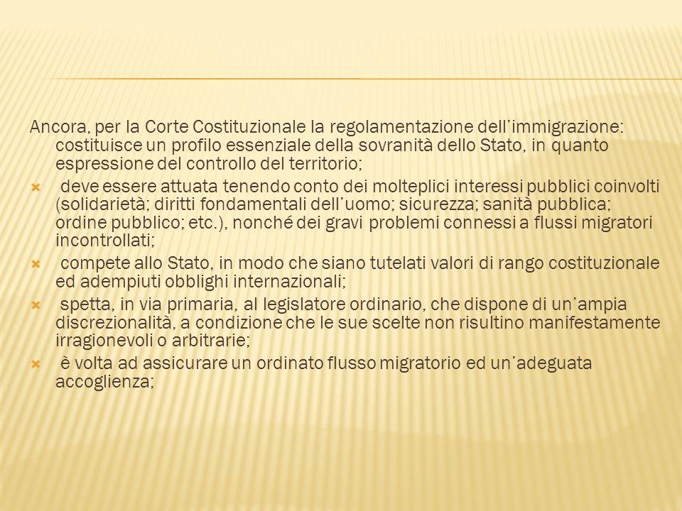 Ancora, per la Corte Costituzionale la regolamentazione dell'immigrazione: costituisce un profilo essenziale della sovranità dello Stato, in quanto espressione del controllo del territorio;