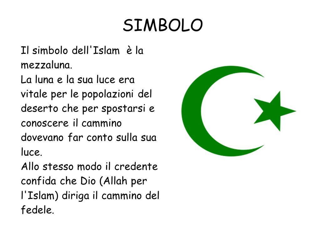 SIMBOLO Il simbolo dell Islam è la mezzaluna.