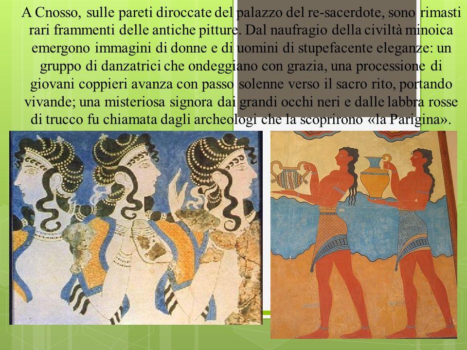 A Cnosso, sulle pareti diroccate del palazzo del re-sacerdote, sono rimasti rari frammenti delle antiche pitture.