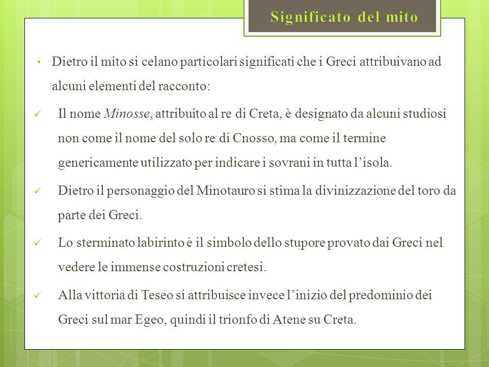 Significato del mito Dietro il mito si celano particolari significati che i Greci attribuivano ad alcuni elementi del racconto: