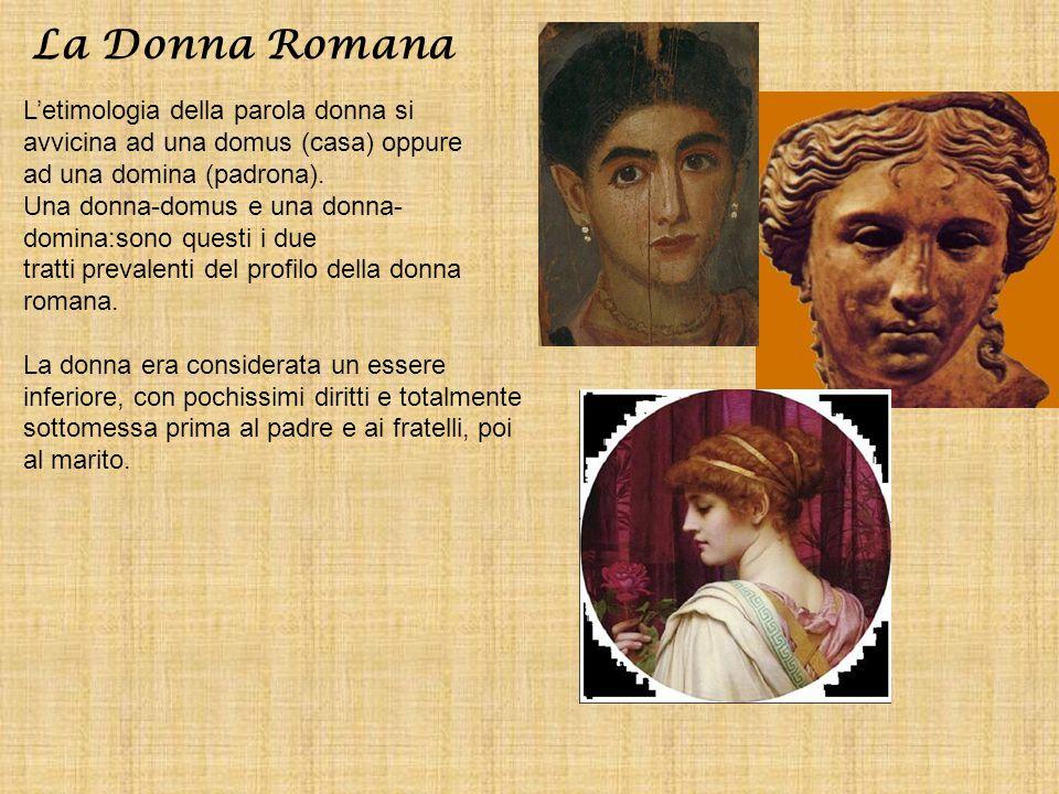 La Donna Romana L'etimologia della parola donna si