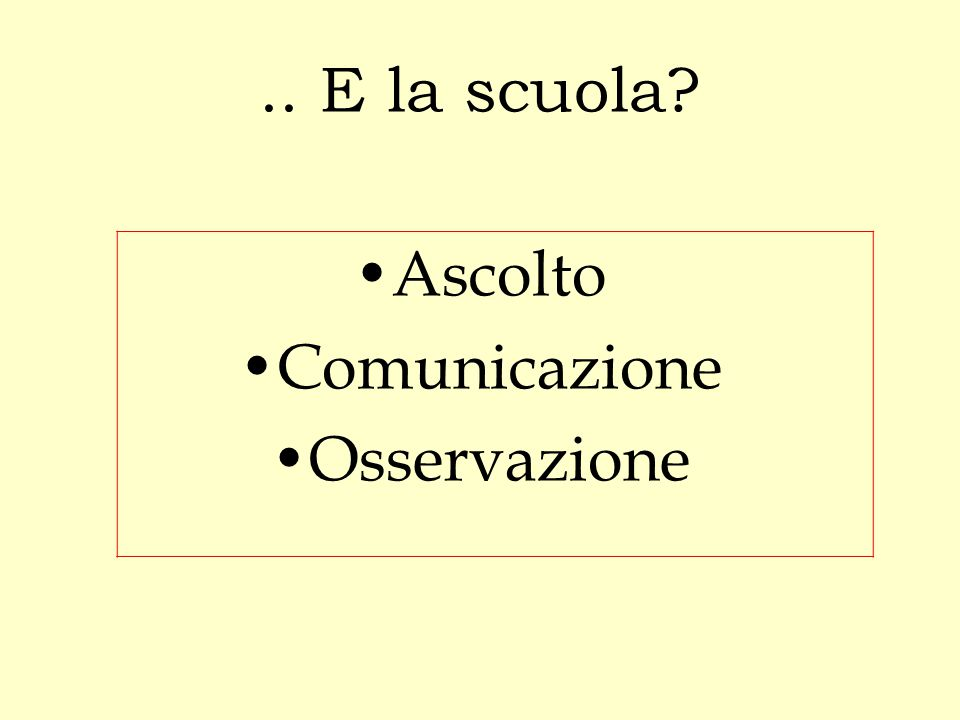 .. E la scuola Ascolto Comunicazione Osservazione