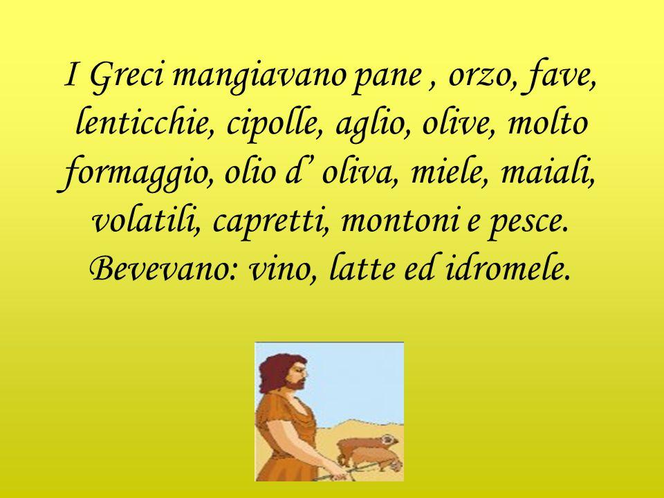 I Greci mangiavano pane , orzo, fave, lenticchie, cipolle, aglio, olive, molto formaggio, olio d' oliva, miele, maiali, volatili, capretti, montoni e pesce.