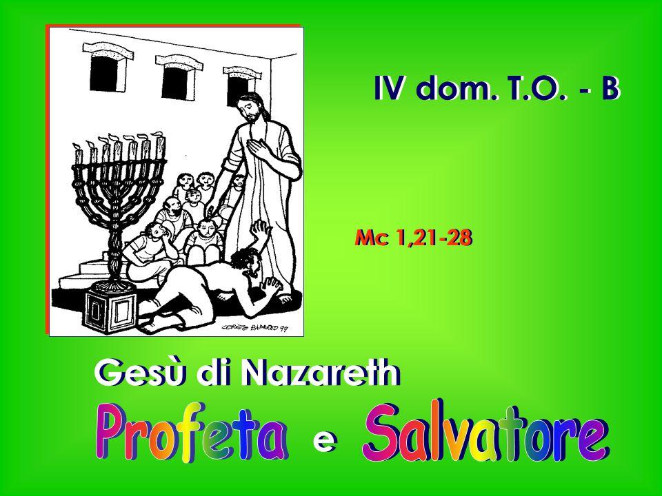 IV dom. T.O. - B Mc 1,21-28 Gesù di Nazareth e Profeta Salvatore