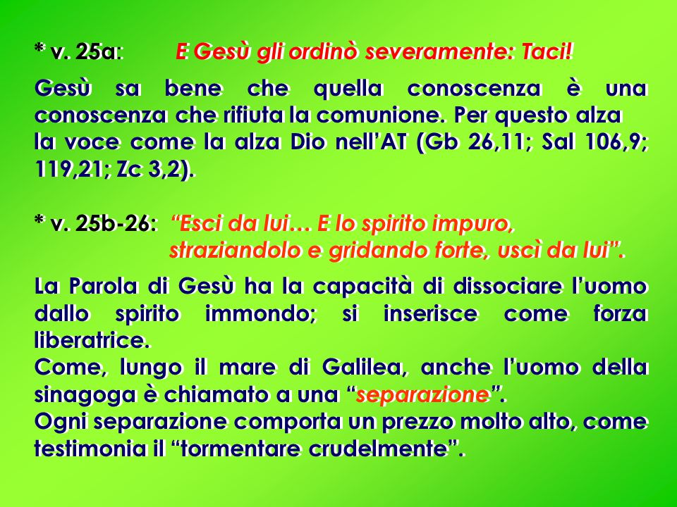 * v. 25a: E Gesù gli ordinò severamente: Taci!
