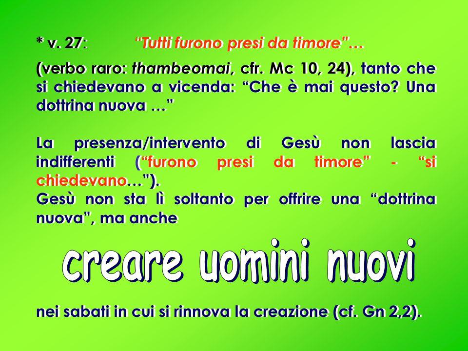 creare uomini nuovi * v. 27: Tutti furono presi da timore …