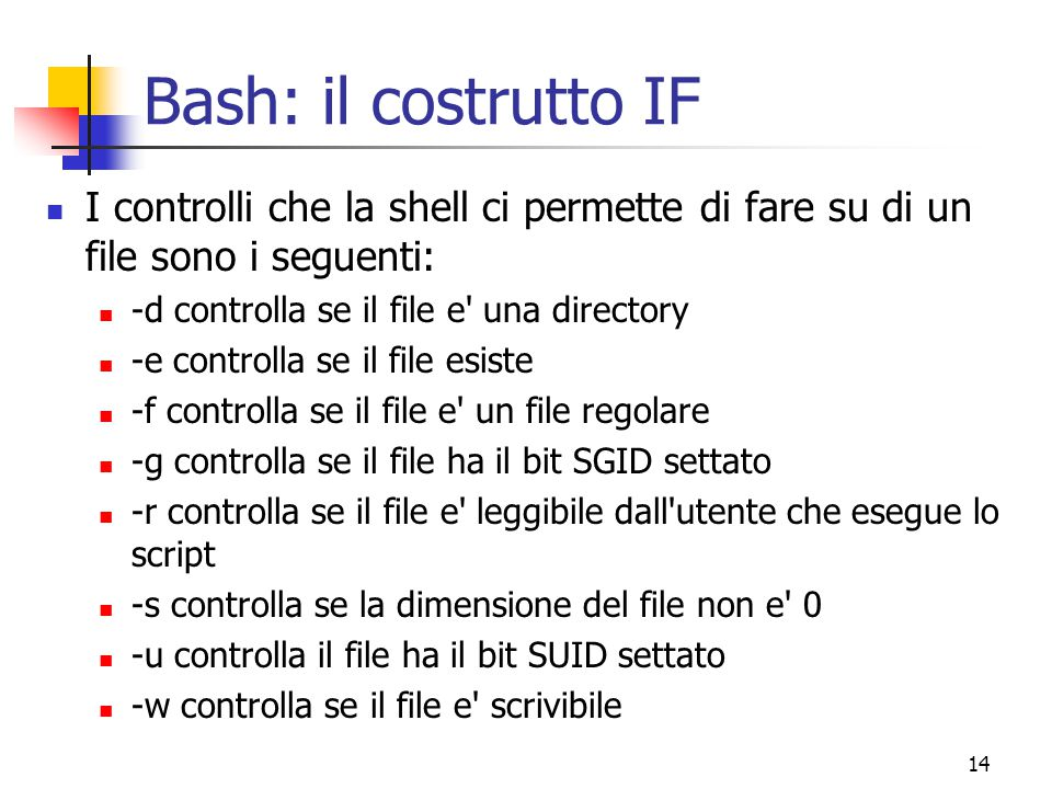 Bash: il costrutto IF I controlli che la shell ci permette di fare su di un file sono i seguenti: -d controlla se il file e una directory.