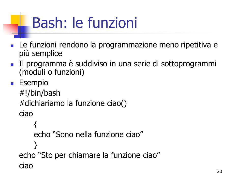 Bash: le funzioni Le funzioni rendono la programmazione meno ripetitiva e più semplice.