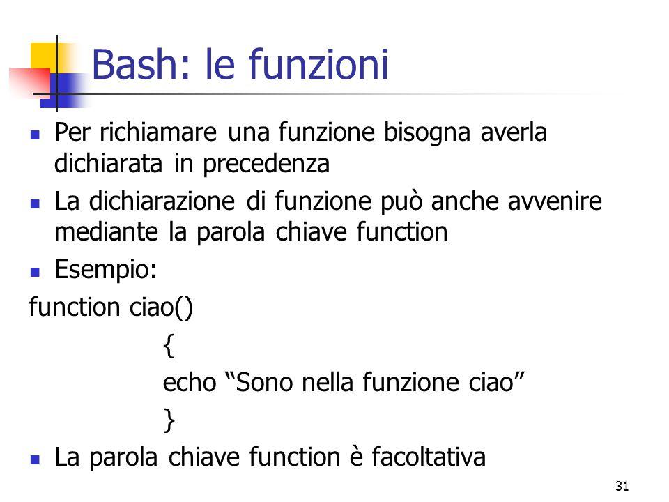 Bash: le funzioni Per richiamare una funzione bisogna averla dichiarata in precedenza.