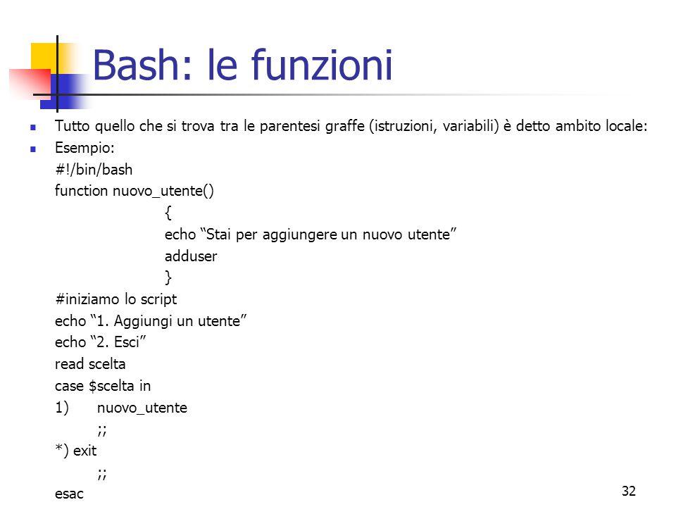 Bash: le funzioni Tutto quello che si trova tra le parentesi graffe (istruzioni, variabili) è detto ambito locale: