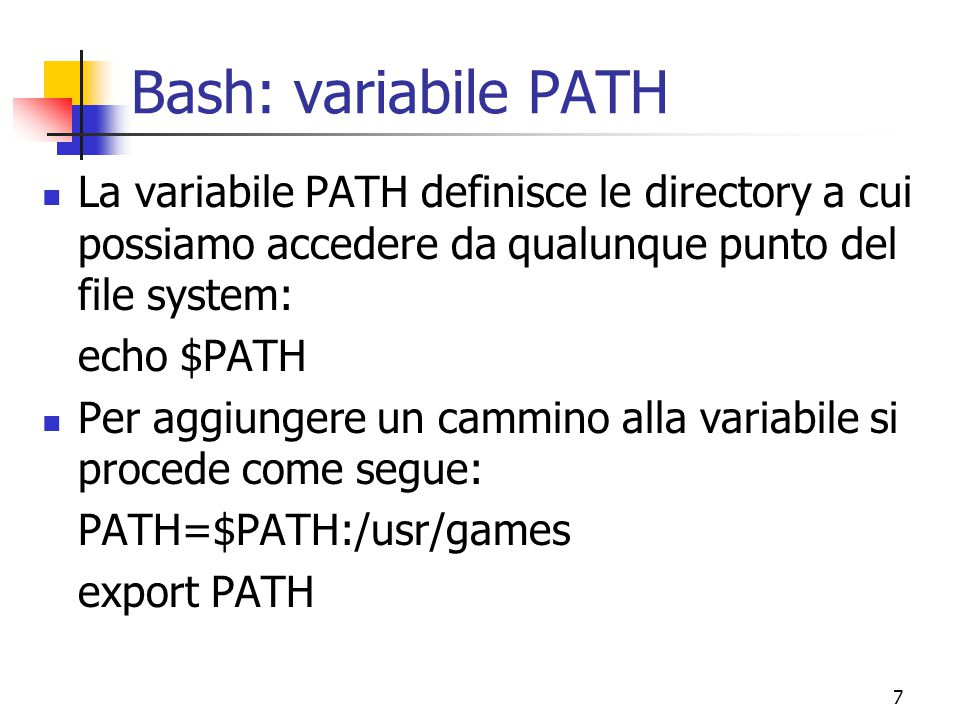 Bash: variabile PATH La variabile PATH definisce le directory a cui possiamo accedere da qualunque punto del file system:
