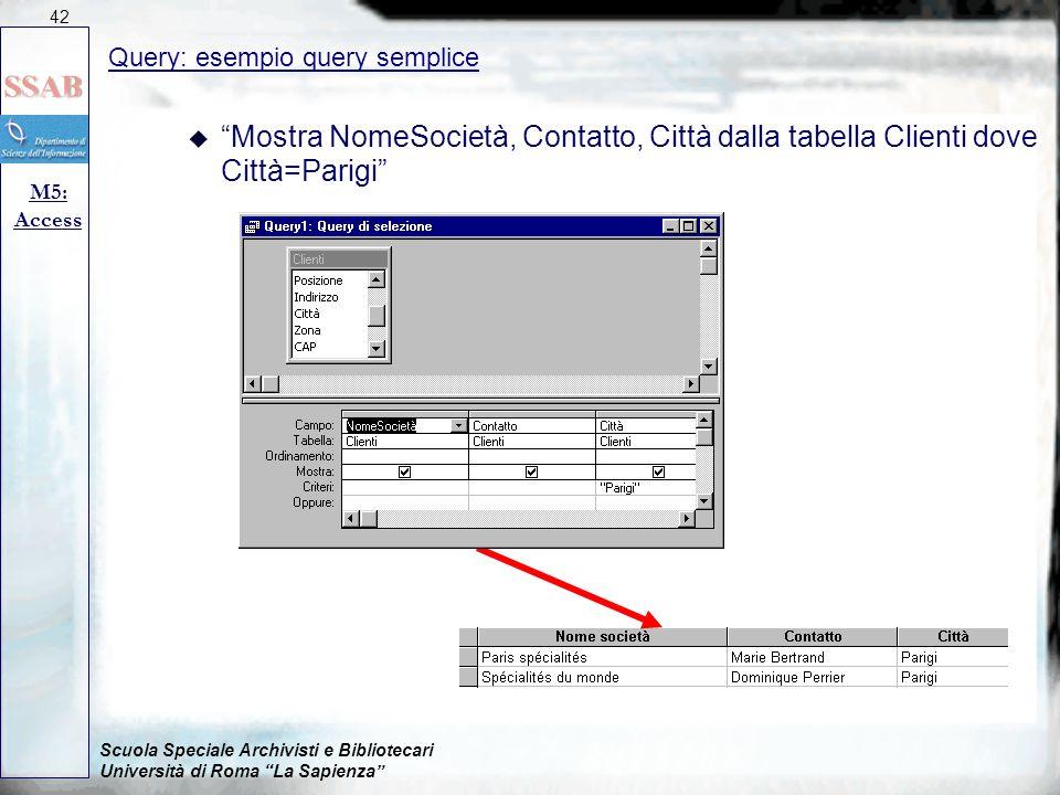 42 09/04/2017. Query: esempio query semplice. Mostra NomeSocietà, Contatto, Città dalla tabella Clienti dove Città=Parigi