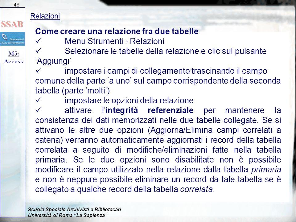 Come creare una relazione fra due tabelle  Menu Strumenti - Relazioni