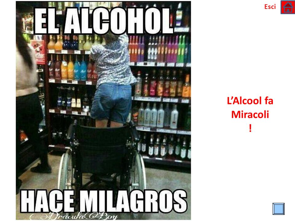 Esci L'Alcool fa Miracoli !