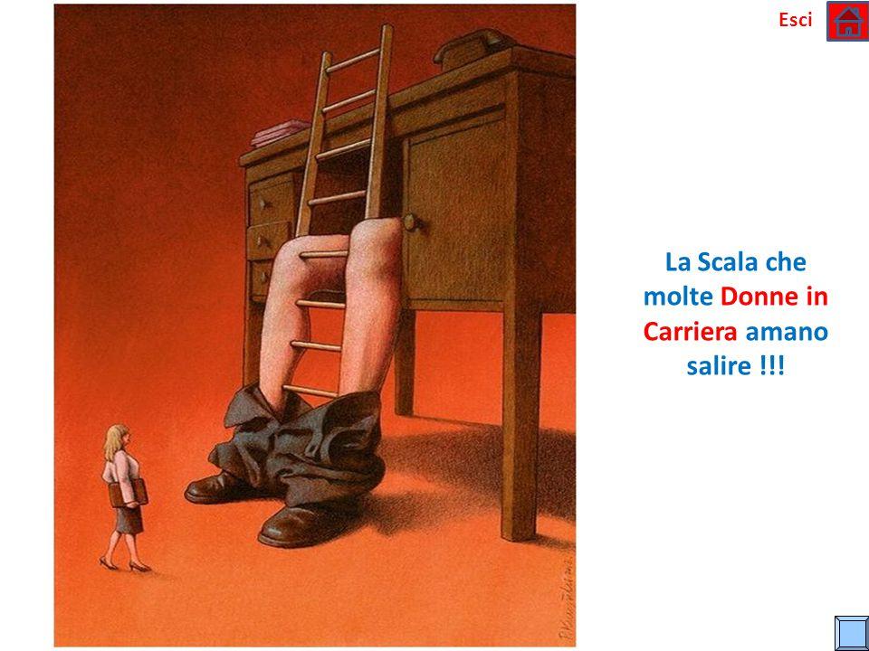 La Scala che molte Donne in Carriera amano salire !!!
