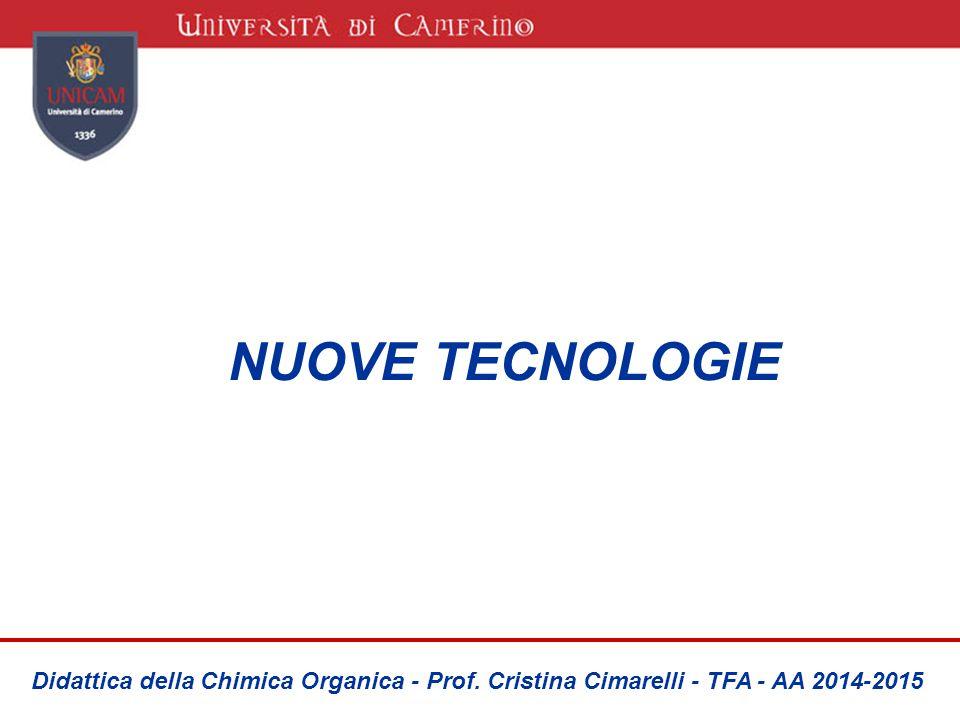 NUOVE TECNOLOGIE Didattica della Chimica Organica - Prof. Cristina Cimarelli - TFA - AA 2014-2015