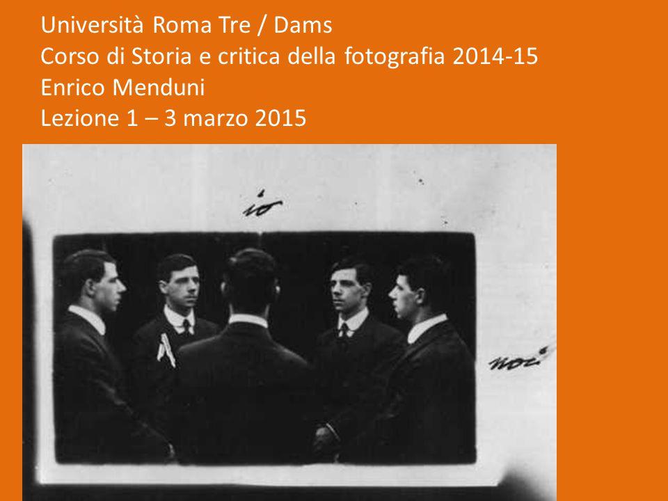 Università Roma Tre / Dams Corso di Storia e critica della fotografia 2014-15 Enrico Menduni Lezione 1 – 3 marzo 2015
