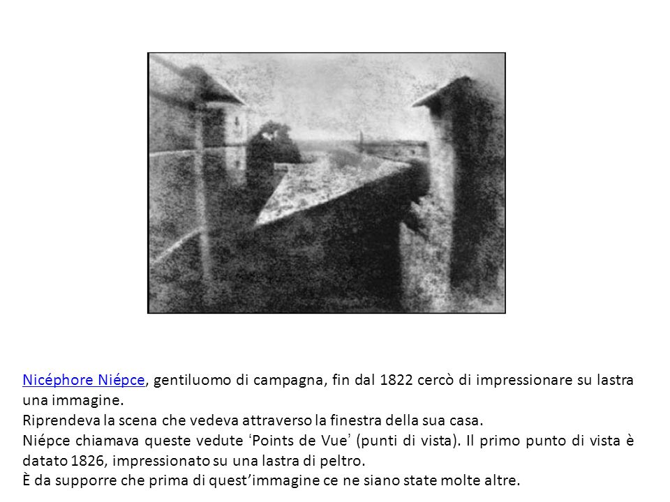 Nicéphore Niépce, gentiluomo di campagna, fin dal 1822 cercò di impressionare su lastra una immagine.