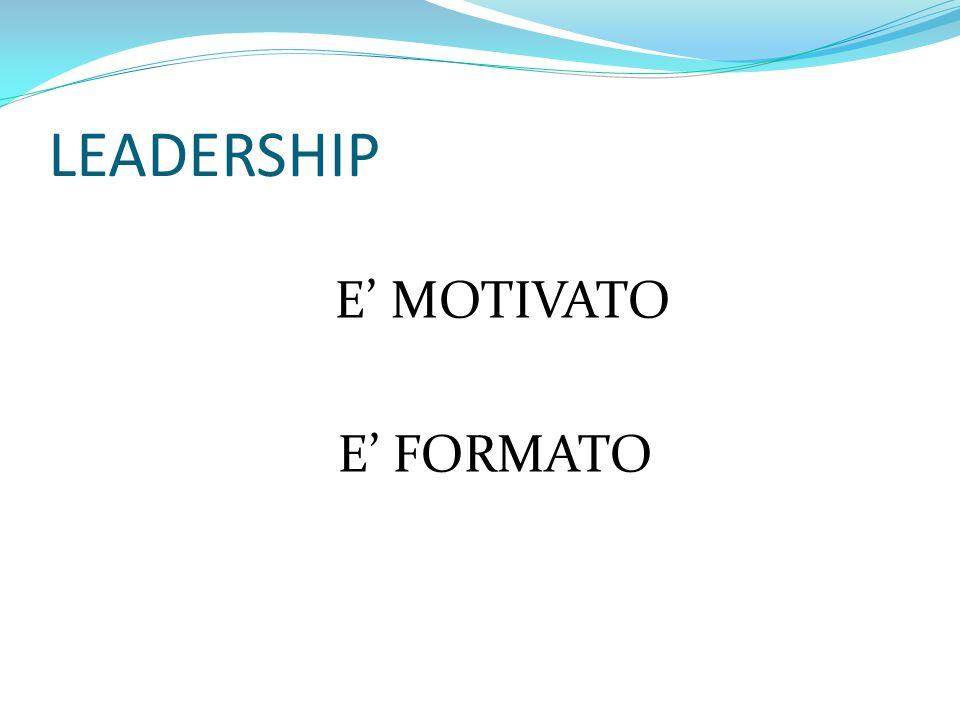 LEADERSHIP E' MOTIVATO E' FORMATO