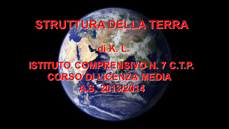 STRUTTURA DELLA TERRA di K. L. ISTITUTO COMPRENSIVO N. 7 C.T.P.