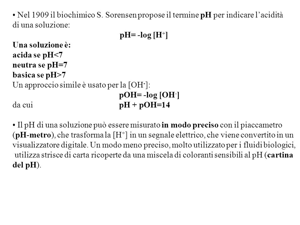 Nel 1909 il biochimico S. Sorensen propose il termine pH per indicare l'acidità