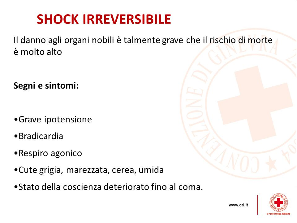 SHOCK IRREVERSIBILE Il danno agli organi nobili è talmente grave che il rischio di morte è molto alto.