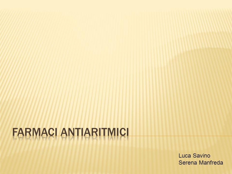 FARMACI ANTIARITMICI Luca Savino Serena Manfreda