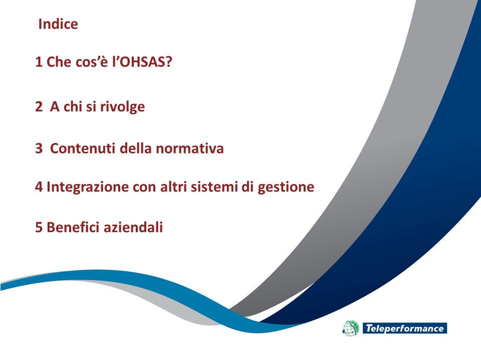 Indice 1 Che cos'è l'OHSAS 2 A chi si rivolge. 3 Contenuti della normativa. 4 Integrazione con altri sistemi di gestione.