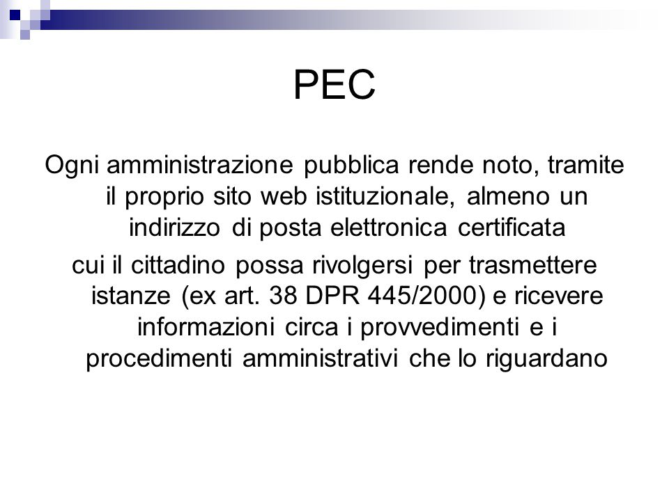PEC Ogni amministrazione pubblica rende noto, tramite il proprio sito web istituzionale, almeno un indirizzo di posta elettronica certificata.