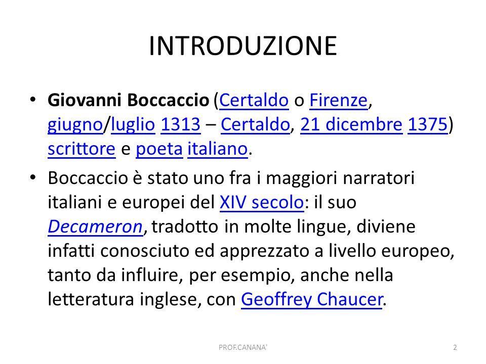 INTRODUZIONE Giovanni Boccaccio (Certaldo o Firenze, giugno/luglio 1313 – Certaldo, 21 dicembre 1375) scrittore e poeta italiano.