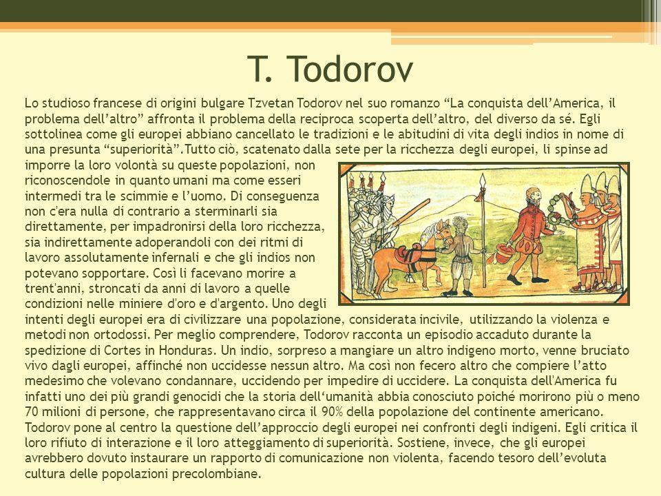 T. Todorov Lo studioso francese di origini bulgare Tzvetan Todorov nel suo romanzo La conquista dell'America, il.