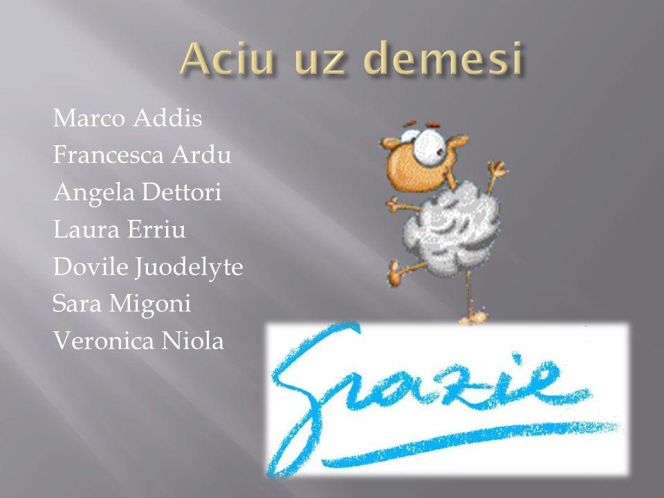 Aciu uz demesiMarco Addis Francesca Ardu Angela Dettori Laura Erriu Dovile Juodelyte Sara Migoni Veronica Niola