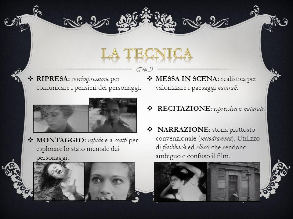 LA TECNICA RIPRESA: sovrimpressione per comunicare i pensieri dei personaggi. MESSA IN SCENA: realistica per valorizzare i paesaggi naturali.