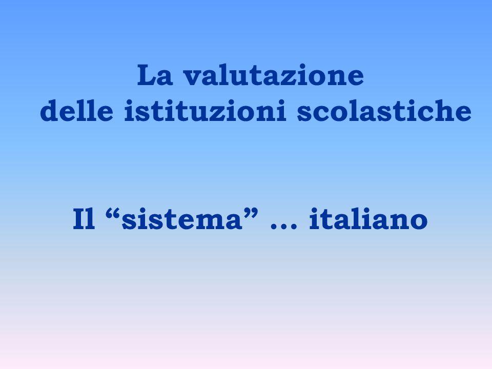 La valutazione delle istituzioni scolastiche Il sistema … italiano