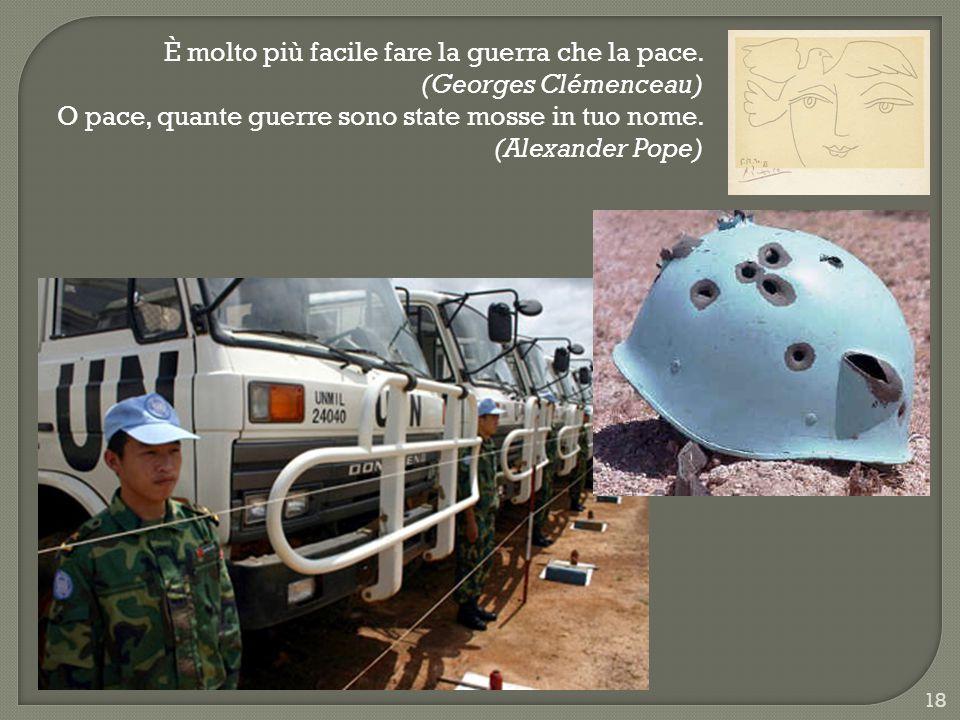È molto più facile fare la guerra che la pace. (Georges Clémenceau)
