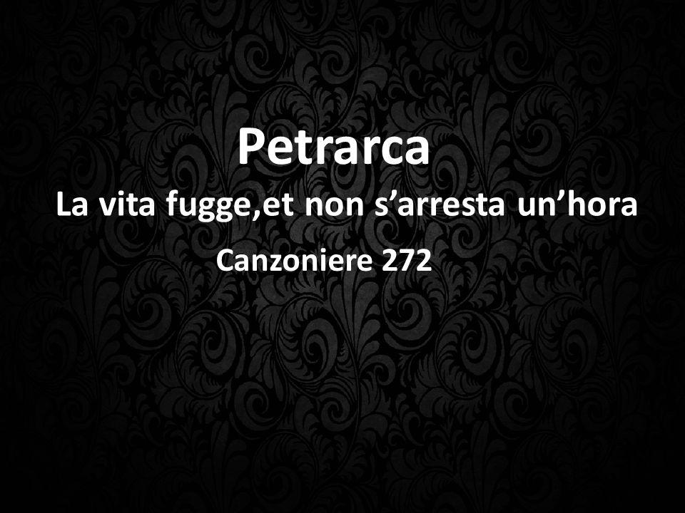 Petrarca La vita fugge,et non s'arresta un'hora Canzoniere 272
