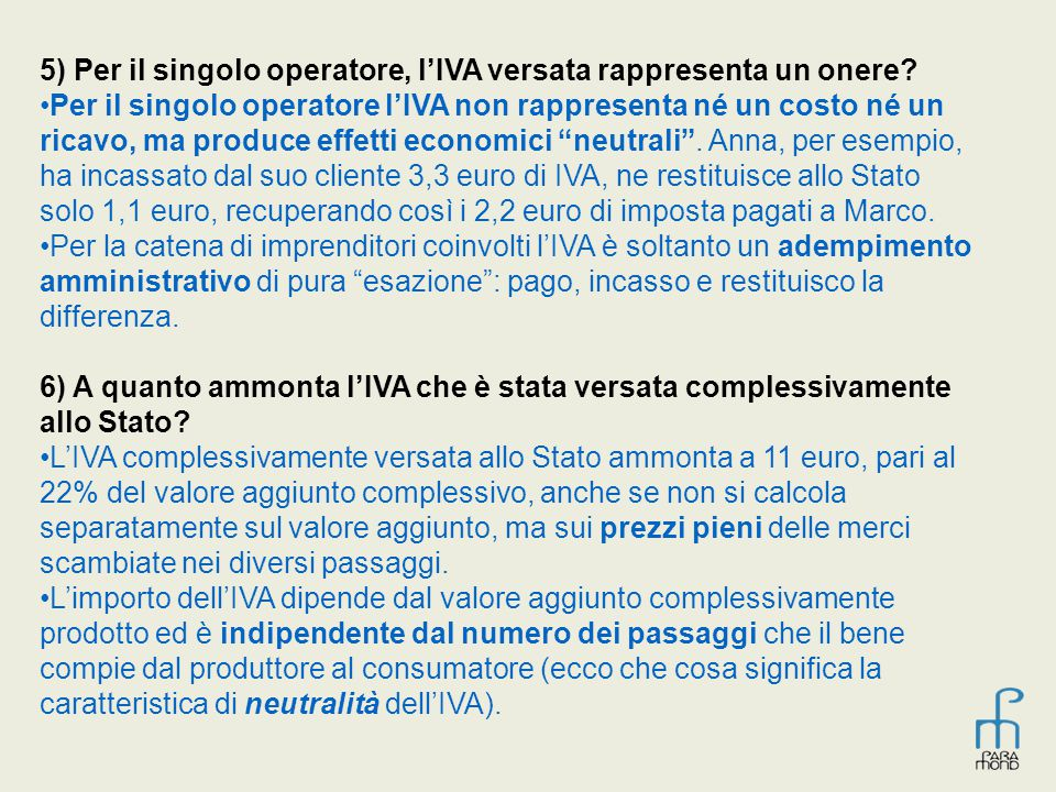 5) Per il singolo operatore, l'IVA versata rappresenta un onere