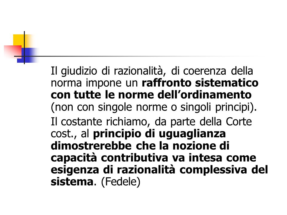 Il giudizio di razionalità, di coerenza della norma impone un raffronto sistematico con tutte le norme dell'ordinamento (non con singole norme o singoli principi).