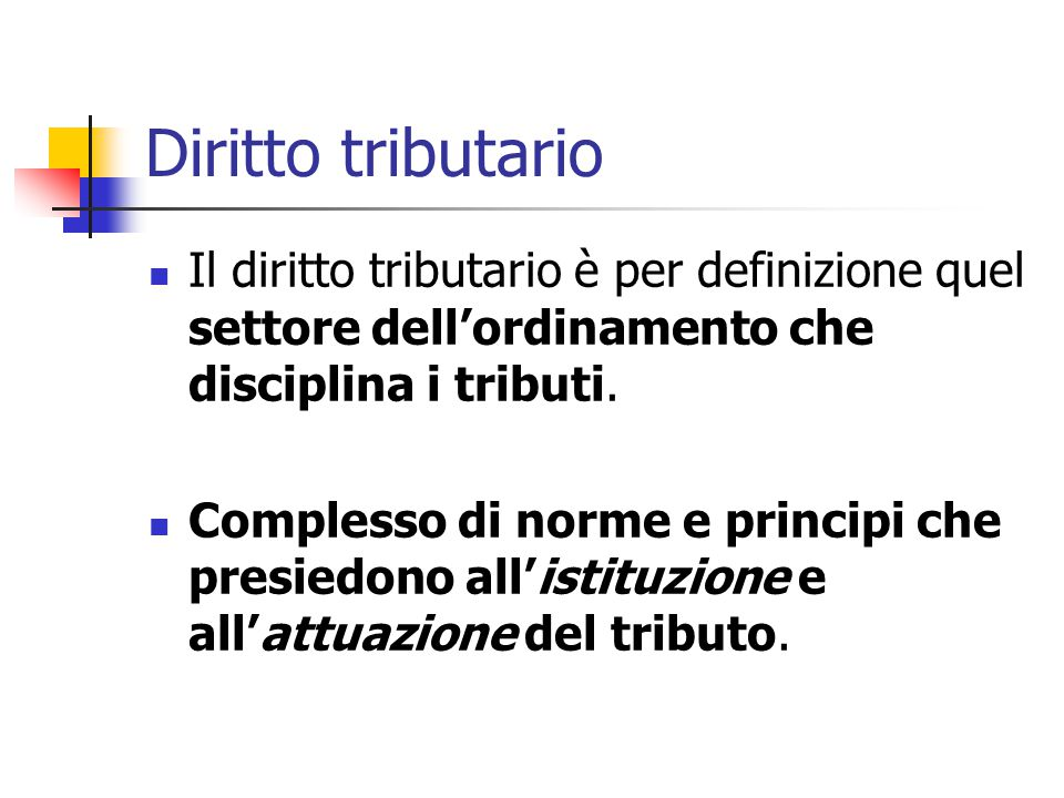 Diritto tributario Il diritto tributario è per definizione quel settore dell'ordinamento che disciplina i tributi.