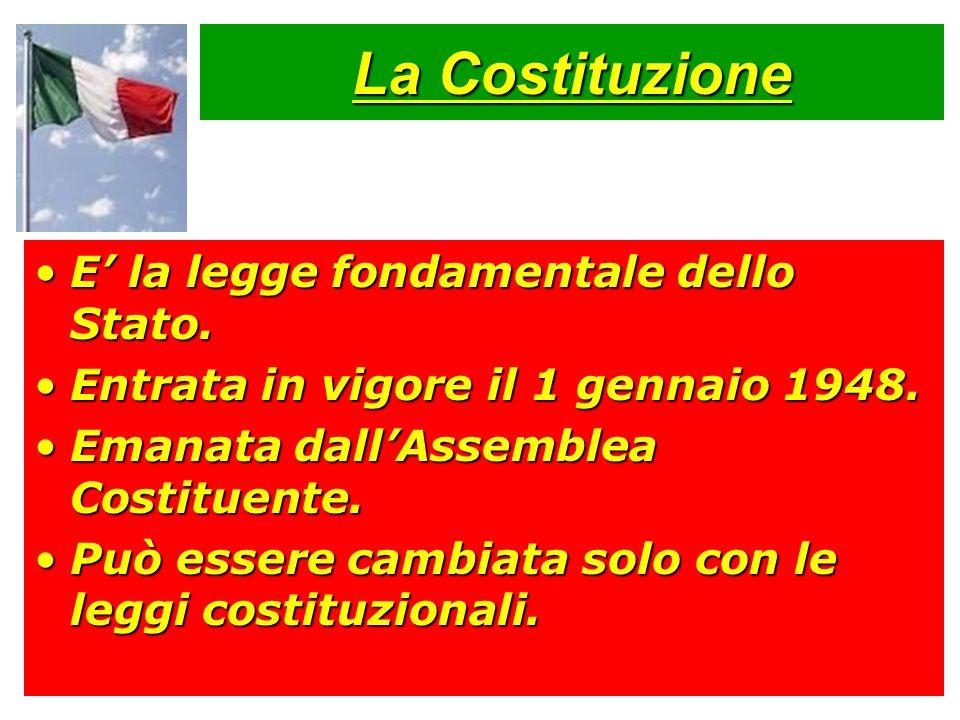 La Costituzione E' la legge fondamentale dello Stato.