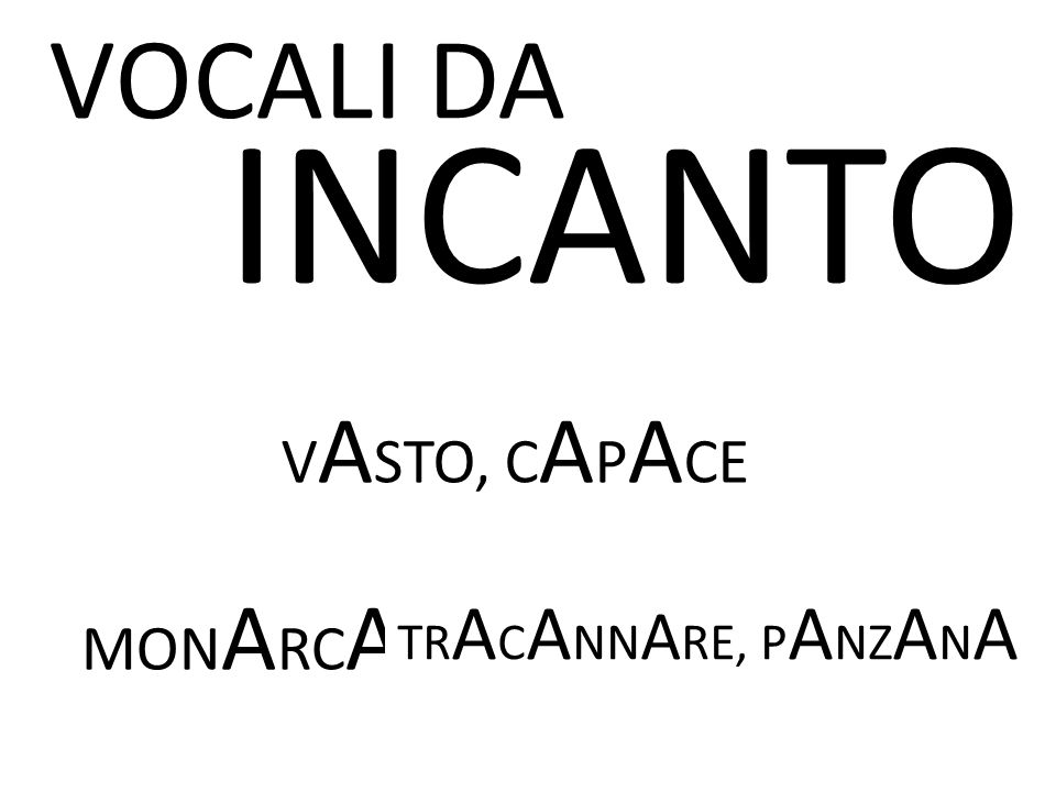 A INCANTO VOCALI DA GR NDEZZA MAESTA' GROSSOLANITA' VASTO, CAPACE
