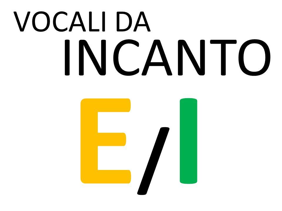 VOCALI DA INCANTO E/I
