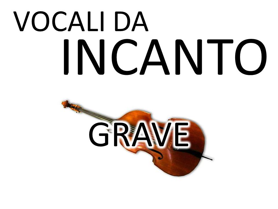 VOCALI DA INCANTO GRAVE