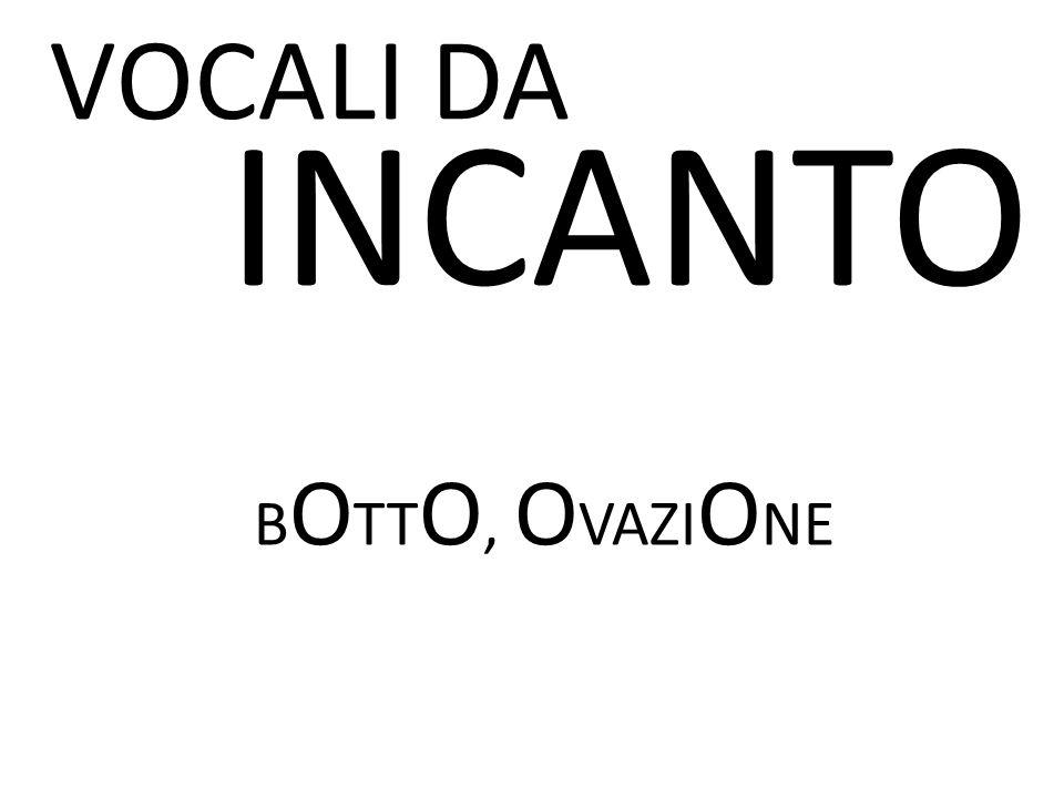 VOCALI DA INCANTO BOTTO, OVAZIONE RIMBOMBANTE