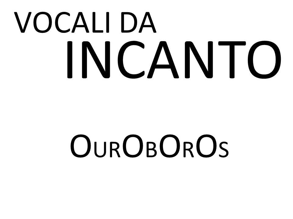 VOCALI DA INCANTO OUROBOROS ROTONDITA'