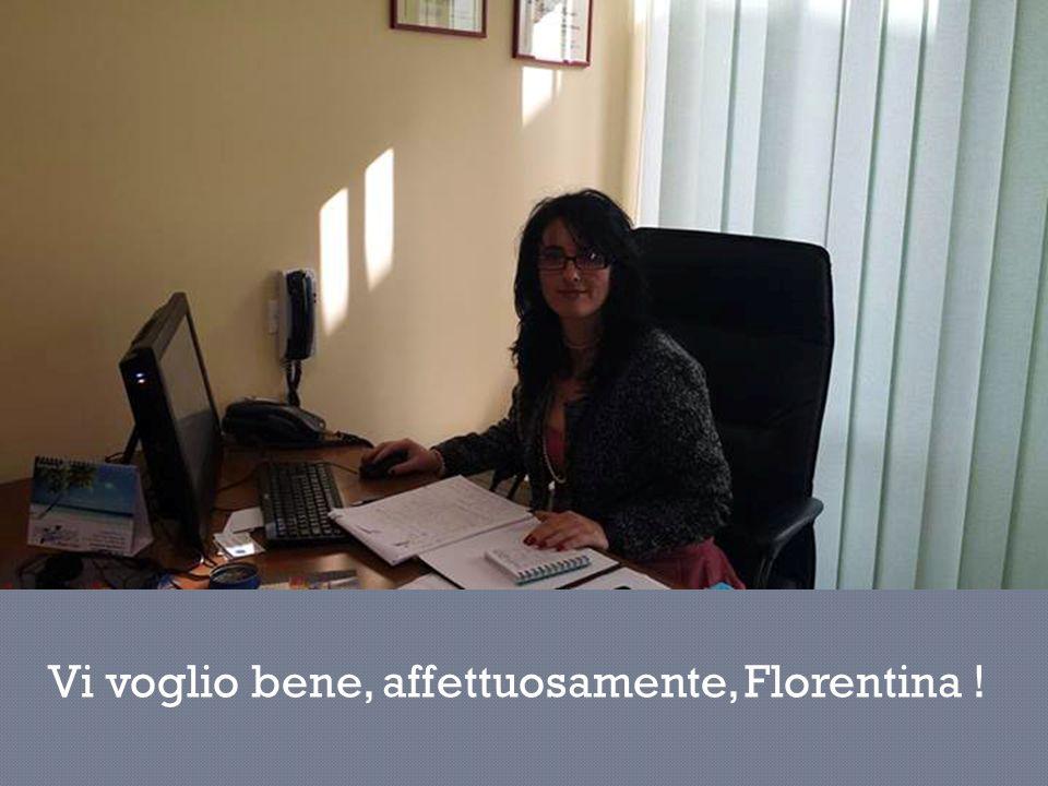 Vi voglio bene, affettuosamente, Florentina !