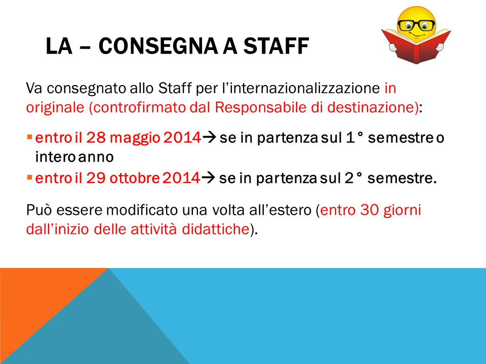 LA – CONSEGNA A STAFF Va consegnato allo Staff per l'internazionalizzazione in originale (controfirmato dal Responsabile di destinazione):